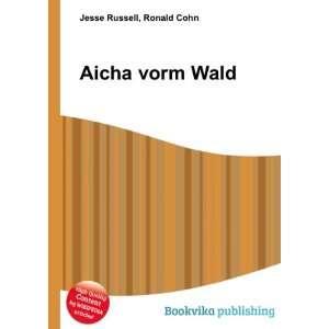 Aicha vorm Wald: Ronald Cohn Jesse Russell: Books