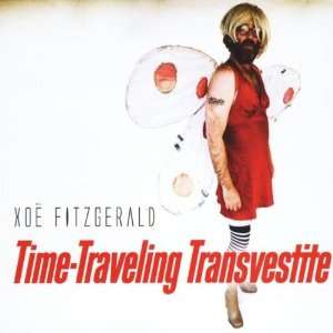Time Traveling Transvestite: Xoe Fitzgerald: Music