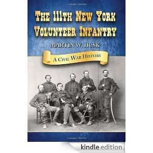 The 111th New York Volunteer Infantry A Civil War History Martin W