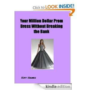Your Millon Dollar Prom Dress Without breaking the Bank Katy Holmes