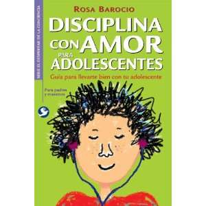 Disciplina con amor para adolescentes: Guia para llevarte