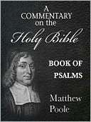 Matthew Pooles Commentary on the Holy Bible   Book of Psalms