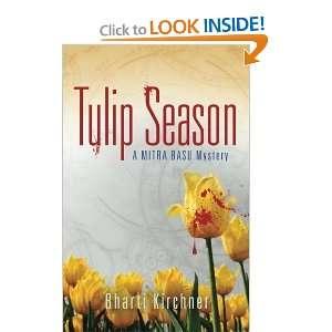 Tulip Season: A Mitra Basu Mystery [Paperback]: Bharti Kirchner: Books