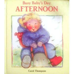 Busy Babys Day Afternoon Carol Thompson Books