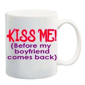KISS ME (BEFORE MY BOYFRIEND COMES BACK) Mug Coffee Cup 11