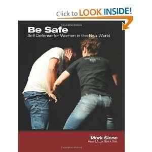 Be Safe: Self Defense for Women in the Real World: Mark Slane