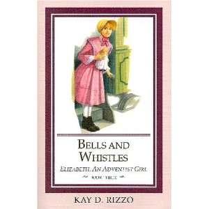 Bells and Whistles (Elizabeth, An Adventist Girl, Book 3