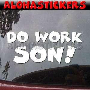 DO WORK SON Vinyl Decal MTv Rob and Big Car Sticker P57