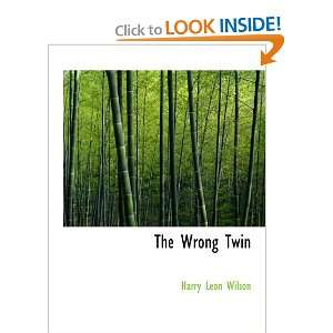 The Wrong Twin (9780554130224): Harry Leon Wilson: Books