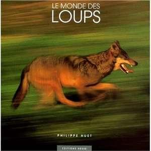 Le monde des loups (9782911272417) Philippe Huet Books