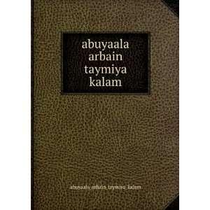 : abuyaala arbain taymiya kalam: abuyaala_arbain_taymiya_kalam: Books