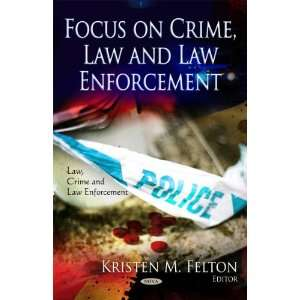 Focus on Crime, Law and Law Enforcement (Law, Crime and Law