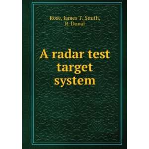 A radar test target system: James T.,Smith, R. Donal Rose