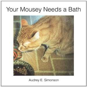 : Your Mousey Needs a Bath (9781453530597): Audrey E. Simonson: Books