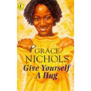 Give Yourself a Hug (Puffin poetry): .co.uk: Grace Nichols, Kim