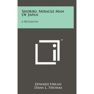 Shoriki, Miracle Man Of Japan: A Biography (9781258039608