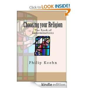 Choosing your Religion The Book of Denominations Philip Koehn