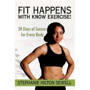 : Fit Happens with Know Exercise!: 28 Days of Success for Every Body
