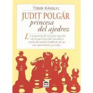 Judit Polgar Princesa Del Ajedrez/ Judit Polgar. The Princess of Chess