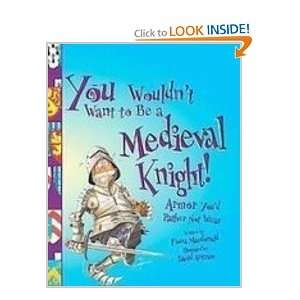 You Wouldnt Want to Be a Medieval Knight: Armor Youd Rather