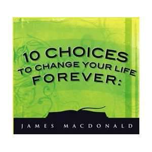 Ten (10) Choices to Change Your Life Forever: Dr. James