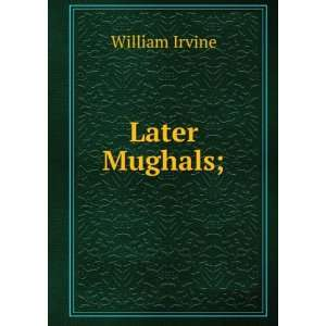 Later Mughals; William Irvine Books