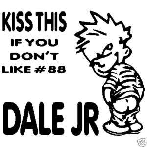KISS THIS IF YOU DONT LIKE # 88 DALE JR BOY STICKER