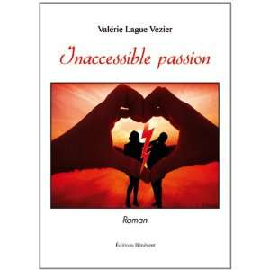 Inaccessible passion (9782756318875): Valérie Lague