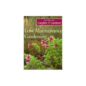 Low Maintenance Gardening (Time Life Complete Gardener