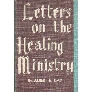 Letters on the Healing Ministry: Albert E. Day: Books