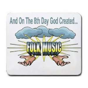 And On The 8th Day God Created FOLK MUSIC Mousepad
