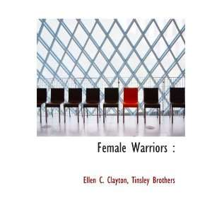 Female Warriors  (9781140071105) Ellen C. Clayton