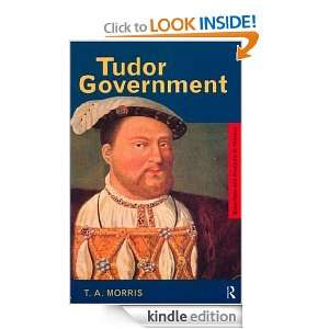 Tudor Government (Questions and Analysis in History) T.A.MORRIS