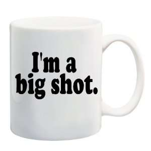 IM A BIG SHOT Mug Coffee Cup 11 oz