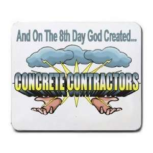 The 8th Day God Created CONCRETE CONTRACTORS Mousepad