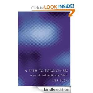 Path to Forgiveness:A Journal Guide for Growing Adults: Inez Tuck