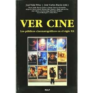 Ver Cine: los Publicos Cinematograficos en el Siglo xx