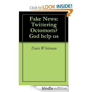 Fake News Twittering Octomom? God help us Davis Whiteman