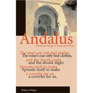 Andalus: Moorish Songs of Love and Wine (Poetry of Place