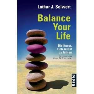 Balance Your Life Die Kunst, sich selbst zu führen