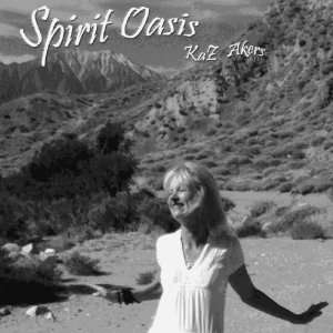 Spirit Oasis: KaZ Akers: Music