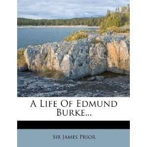 A Life Of Edmund Burke (9781276583985): Sir James Prior: Books