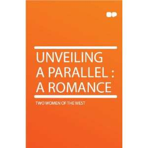Unveiling a Parallel  a Romance Two women of the West Books