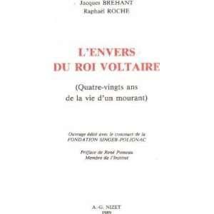 Lenvers du roi Voltaire: Quatre vingts ans de la vie dun