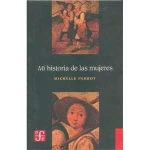 Mi historia de las mujeres (Spanish Edition