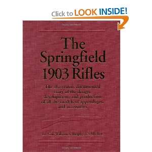Springfield 1903 Rifles, The: The illustrated, documented
