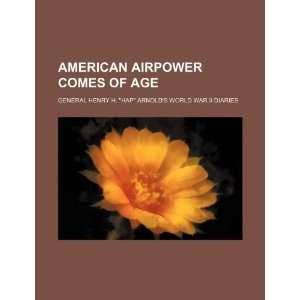 American airpower comes of age: General Henry H. Hap Arnold